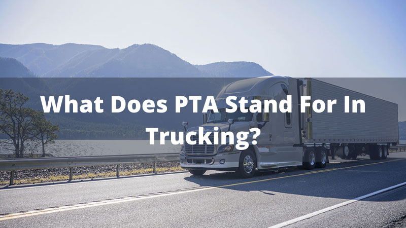 What Does PTA Stand For In Trucking