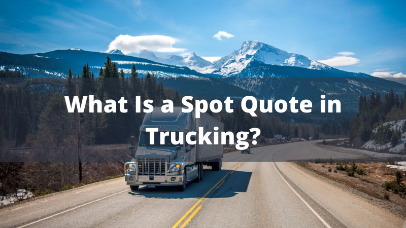 What Is a Spot Quote in Trucking